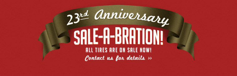 23rd Anniversary Sale-a-Bration: All tires are on sale now! Contact us for details.