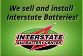 We sell and install Interstate Batteries!