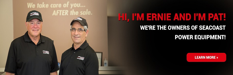 Hi, I'm Ernie and I'm Pat! We're the owners of Seacoast Power Equipment! Click here to learn more.