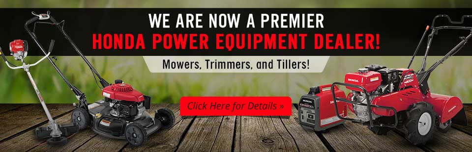 Now a Premier Honda Power Equipment Dealer: Click here for details