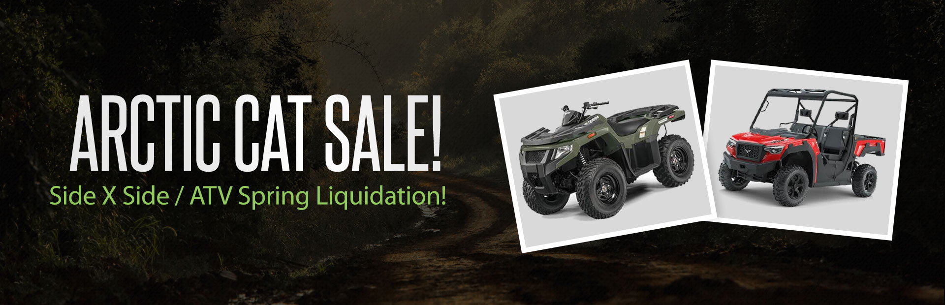 Arctic Cat Sale: Spring liquidation of ATVs and side by sides.
