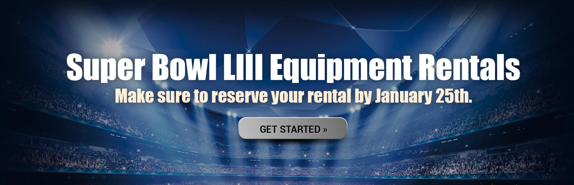 Super Bowl LIII Equipment Rentals: Reserve yours by January 25th.