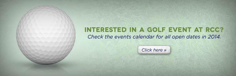 Interested in a golf event at RCC? Check the events calendar for all open dates in 2014.