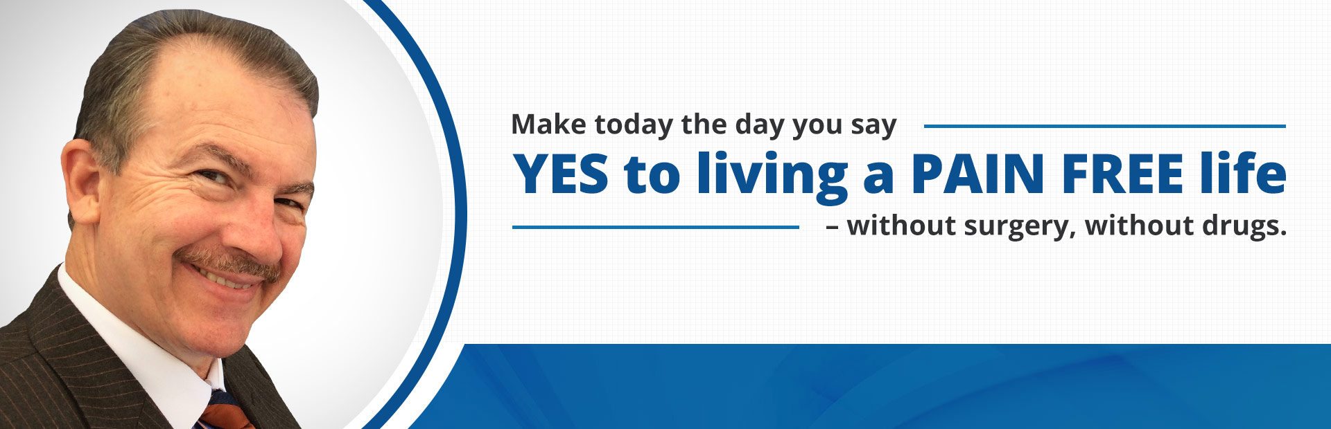 Make today the day you say YES to living a PAIN FREE life – without surgery, without drugs. Click here to contact us.
