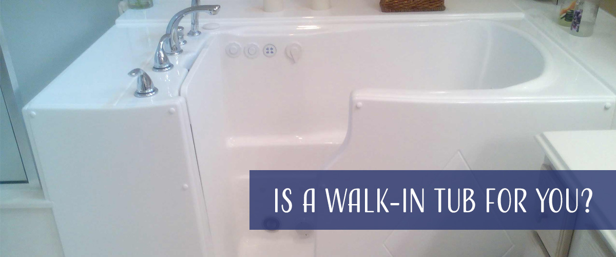 Is A Walk In Tub For You?