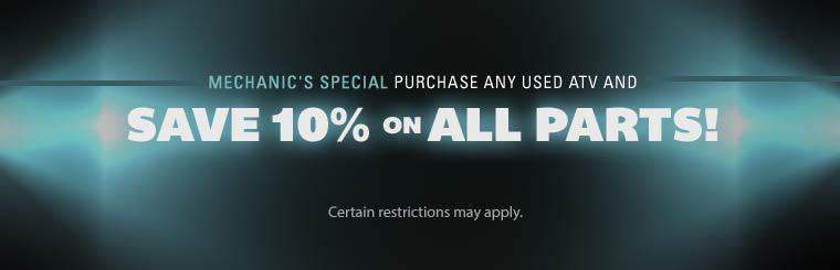 Mechanic's Special: Purchase any used ATV and save 10% on all parts! Certain restrictions may apply. Click here to view our services.