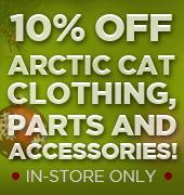 10% off Arctic Cat clothing, parts and accessories! In-store only.