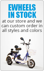Ewheels in stock at our store and we can custom order in all styles and colors