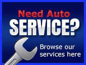 Need auto service? Browse our services here.