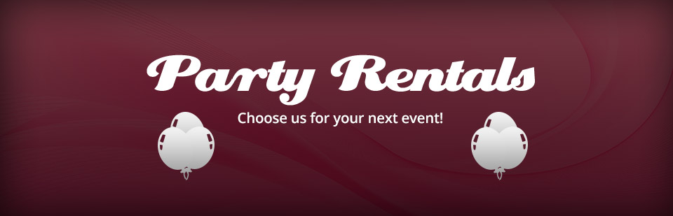 Party Rentals: Choose us for your next event! Click here for details.