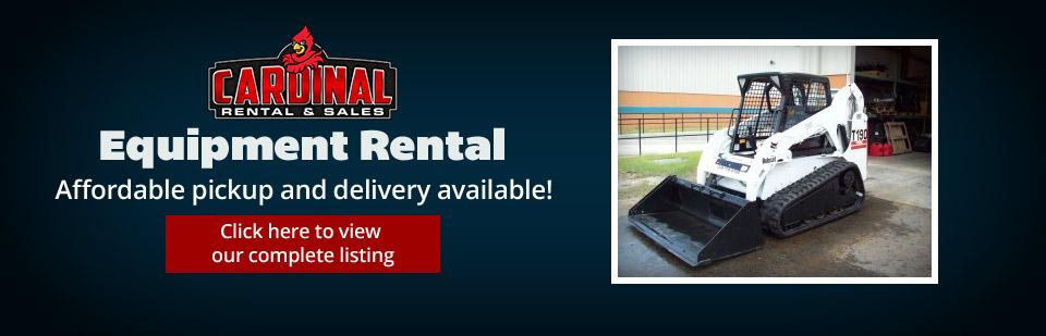 Equipment Rental: Affordable pickup and delivery available! Click here to view our selection. Click to view our complete listing