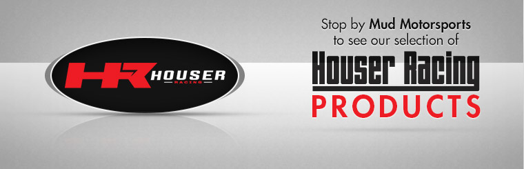 Stop by Mud Motorsports to see our selection of Houser Racing products!