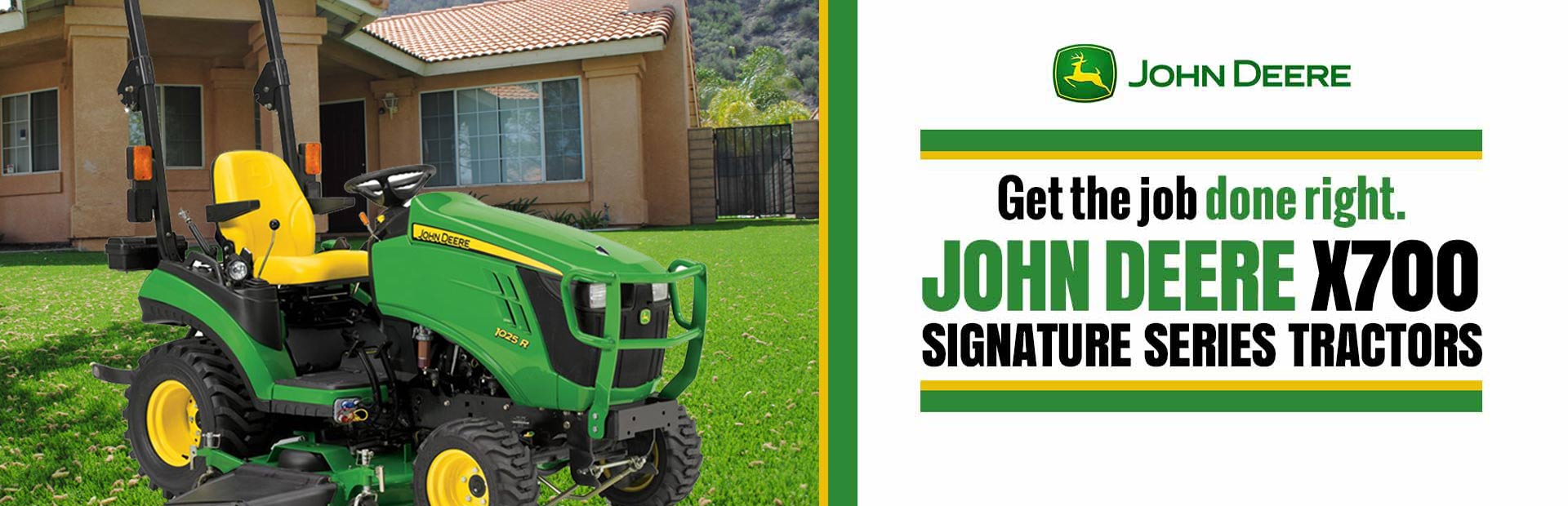 John Deere X700 Signature Series Tractors: Click here to view the models.