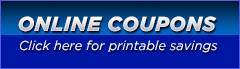 Online Coupons: Click here for printable savings.