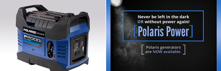 Never be left in the dark or without power again! Polaris generators are now available.