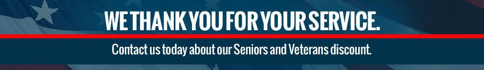 Contact us today about our Seniors and Veterans discount. We thank you for your service.