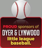 Proud sponsors of Dyer & Lynwood little league baseball.