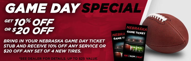 Save on tires or service when you bring in your Nebraska game day ticket stub.