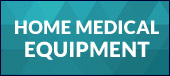Click here to view home medical equipment.