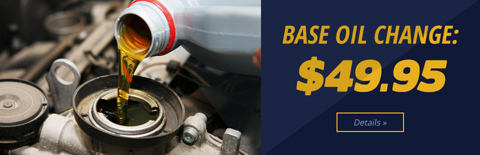 Get a base oil change for just $49.95! Click here for details.