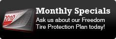 Monthly Specials: Ask us about our Freedom Tire Protection Plan today!