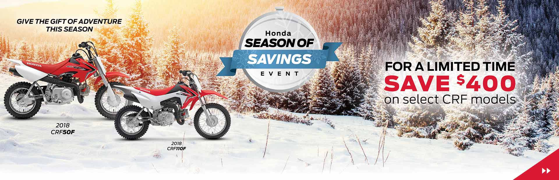 Honda Season of Savings Event - For a Limited Time SAVE $400 on select CRF models!