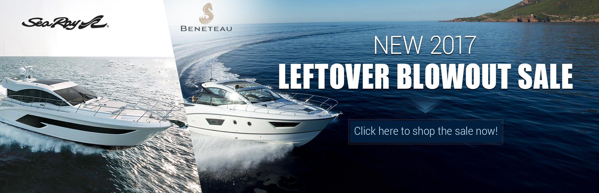 Leftover blowout sale on NEW 2017 Sea Ray and Beneteau units. Click here to shop the sale now!