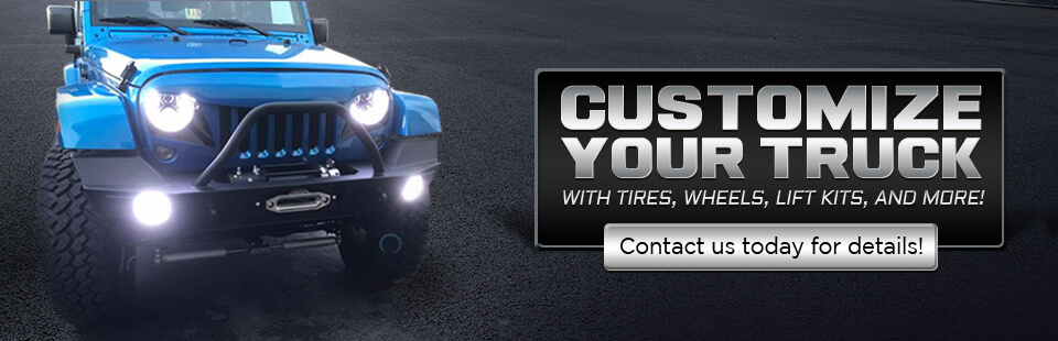 Customize your truck with tires, wheels, lift kits, and more! Contact us today for details!