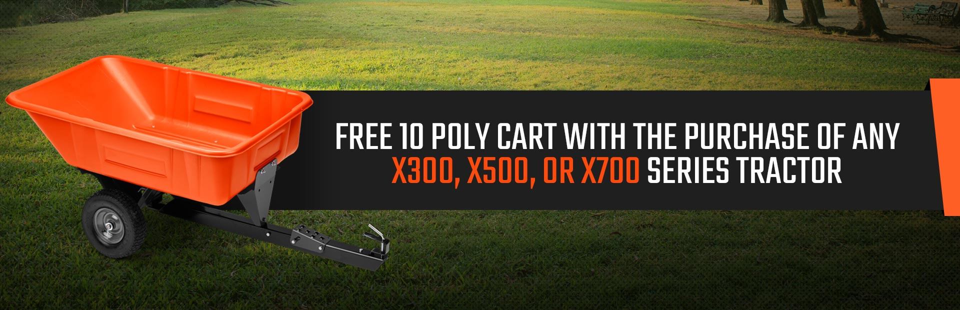 Get a free 10 poly cart with the purchase of any John Deere X300, X500, or X700 series tractor!