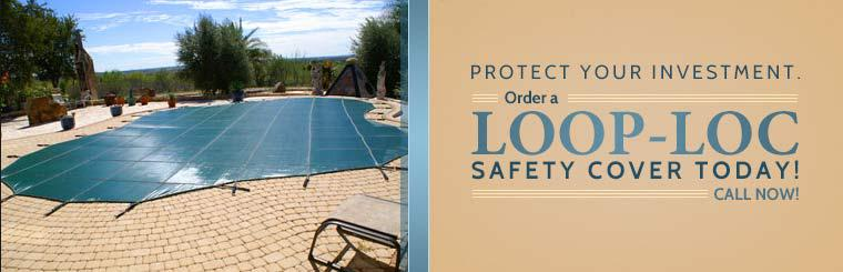 Protect your investment. Order a LOOP-LOC safety cover today!
