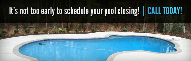 It's not too early to schedule your pool closing! Call today!