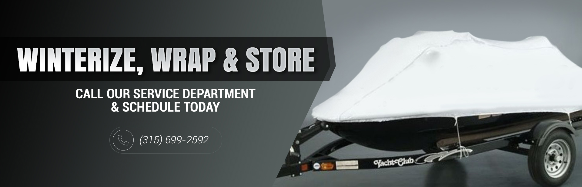 Winterize, wrap & store! Click here for more info!