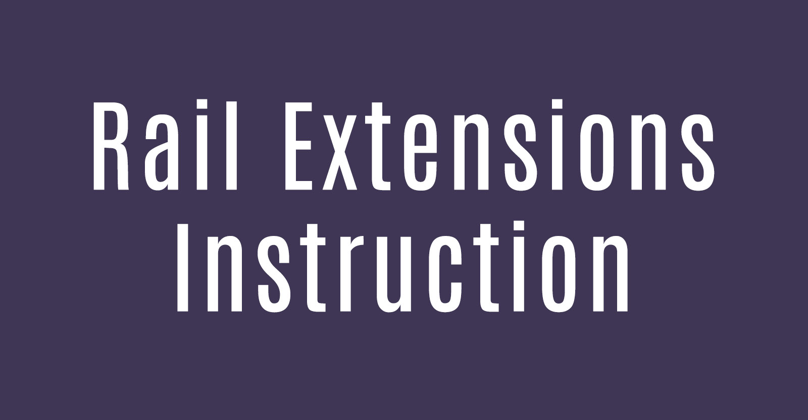 Rail Extensions Instructions