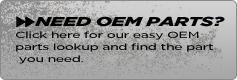 Need OEM parts? Click here for easy OEM parts lookup and find the part you need.