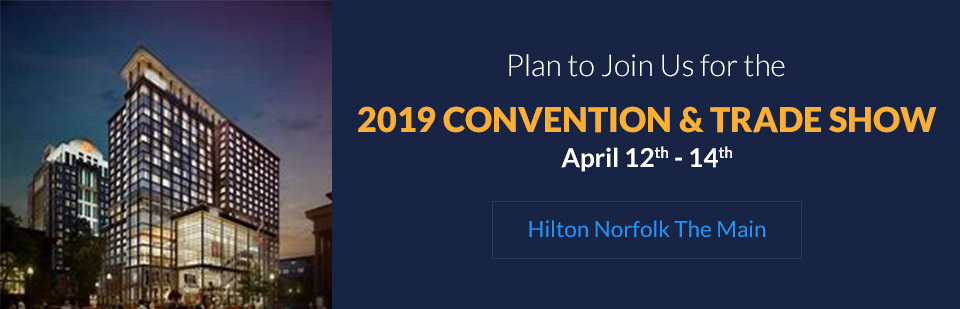 Plan to join us for the 2019 Convention & Trade Show April 12th through 14th at Hilton Norfolk The Main! Contact us for details.