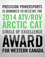 Precision Powersports is honored to receive 2014 ATV/ROV Arctic Cat Circle of Excellence award for Western Canada.