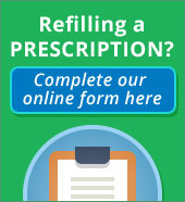 Refilling a Prescription? Complete our online form here.