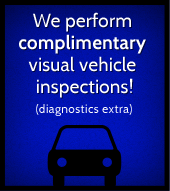 We perform complimentary visual vehicle inspections! (diagnostics extra)