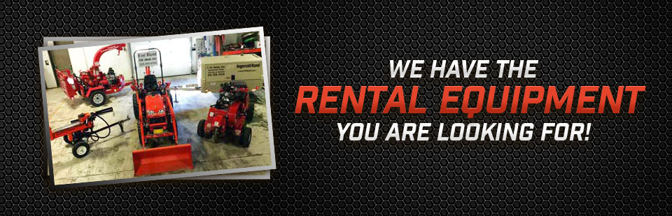 We have the rental equipment you are looking for!