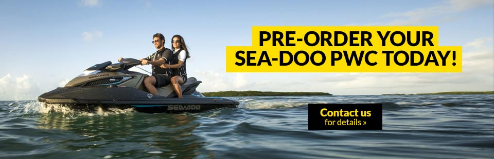 Pre-order your Sea-Doo PWC today! Click here for details.