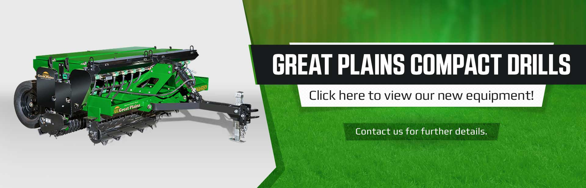 Great Plains Compact Drills: Click here to view our new equipment or contact us for further details.
