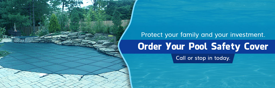 Order your pool safety cover. Call (732) 752-2010 or stop in today.
