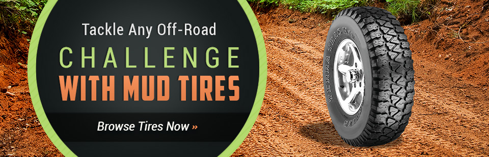 Tackle any off-road challenge with mud tires. Click here to browse tires.