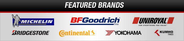 We proudly carry products from Michelin®, BFGoodrich®, Uniroyal®, Bridgestone, Continental, Yokohama, and Kumho.
