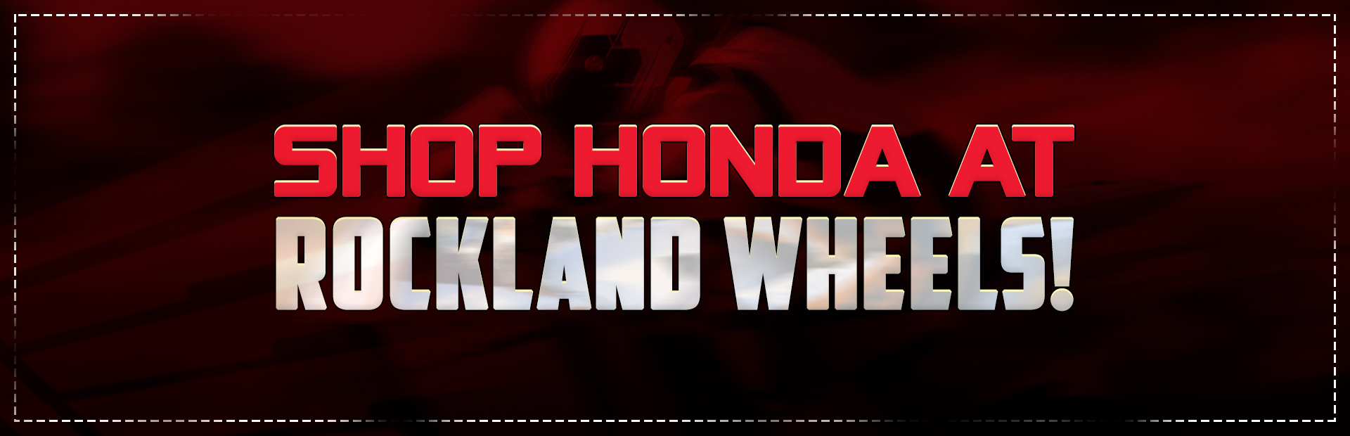 Shop Honda at Rockland Wheels!