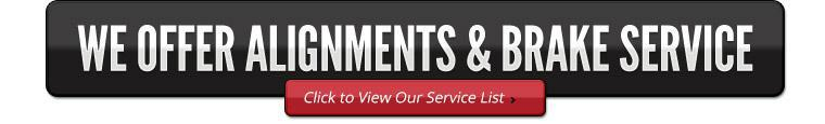We offer alignments and brake service. Click to view our service list.