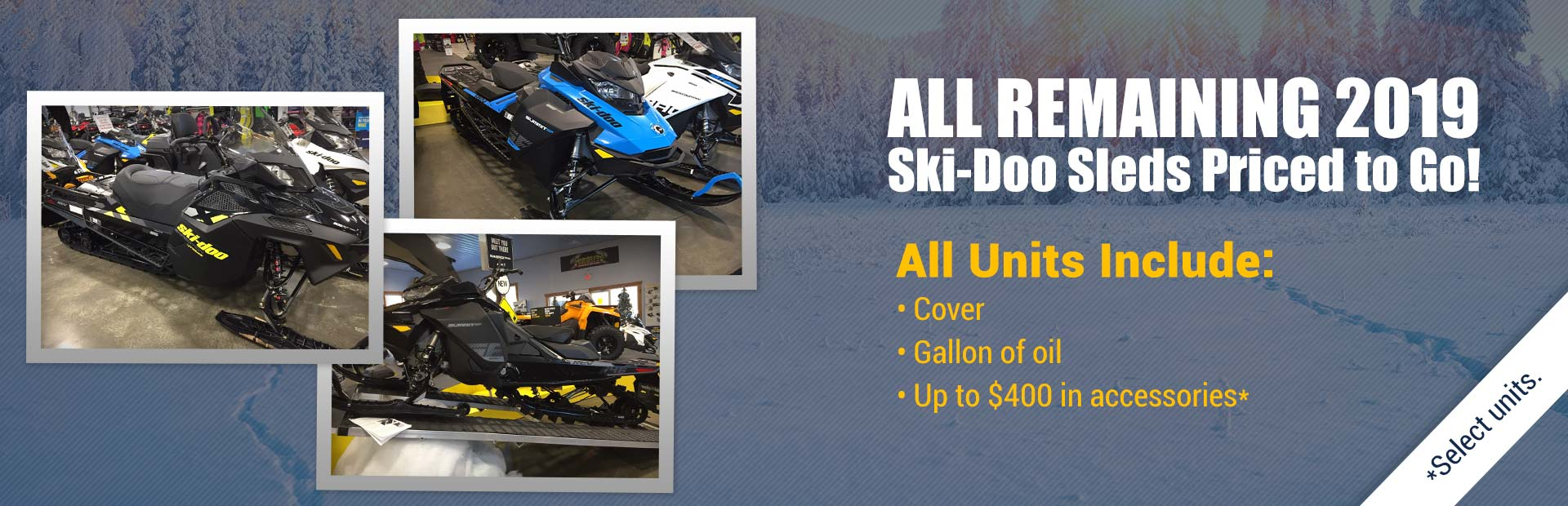 All remaining 2019 Ski-Doo sleds are priced to go!