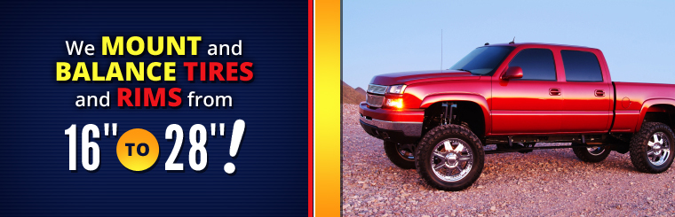 We mount and balance tires and rims from 16'' to 28''!