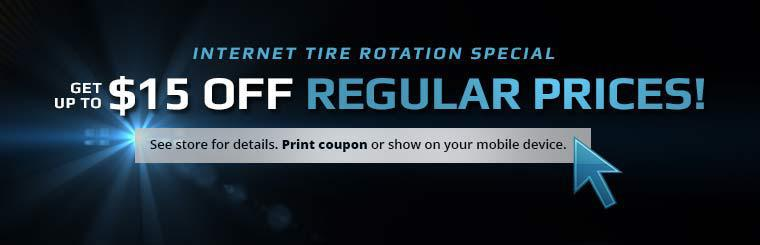 Internet Tire Rotation Special: Get up to $15 off regular prices! See store for details. Print the coupon or show it on your mobile device.