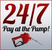 24/7 Pay at the Pump!